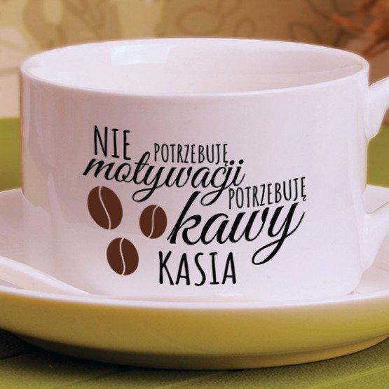 Filiżanka- nie potrzebuję motywacji tylko kawy