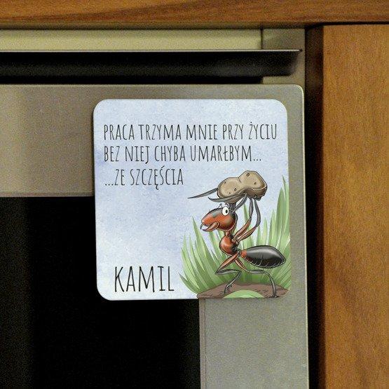 Magnes na lodówkę- praca trzyma mnie przy życiu...